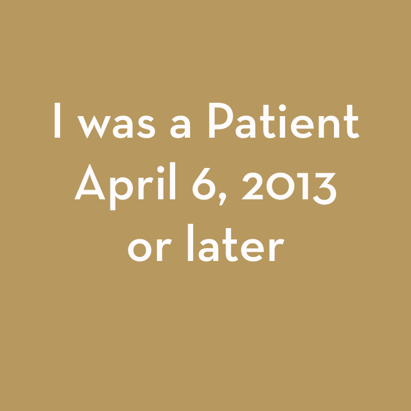 I was a patient April 6, 2013 or later