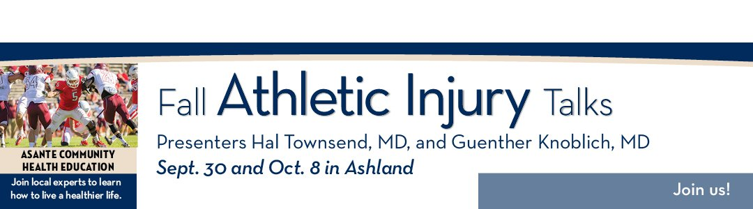 Fall Athletic Injury Talks in Ashland. Hal Townsend, MD and Guenther Knoblich, MD present talks on sports injuries and treatment options.