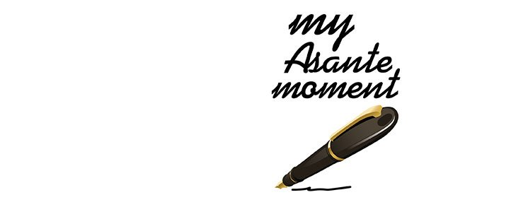 Share Your Asante Moment!
