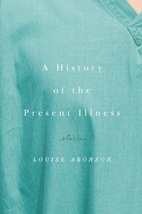 A History of the Present Illness - Louise Aronson
