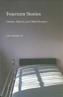 Fourteen Stories - Doctors, Patients, and Other Strangers by Jay Baruch